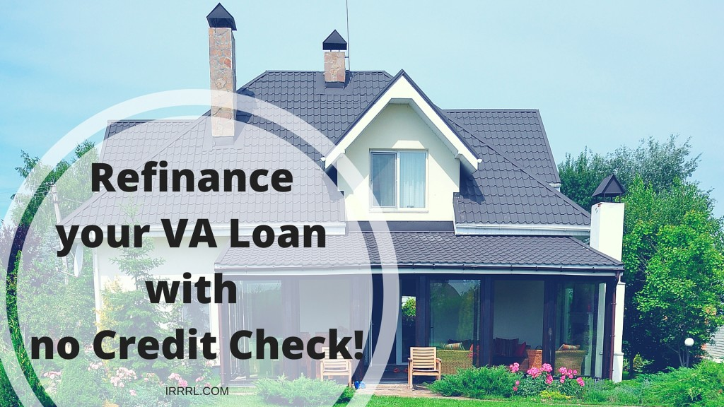 Refinance your VA Loan with no Credit Check!